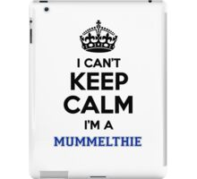 I can't keep calm I'm a MUMMELTHIE iPad Case/Skin