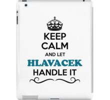 Keep Calm and Let HLAVACEK Handle it iPad Case/Skin