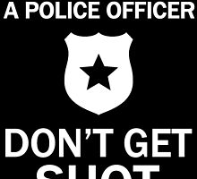 DON'T ATTACK A POLICE OFFICER DON'T GET SHOT by fancytees