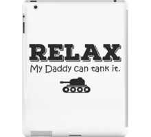 Relax my daddy can tank it iPad Case/Skin