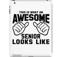 This is What an AWESOME SENIOR Looks Like iPad Case/Skin