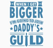 When I get bigger I'm going to join daddy's guild Kids Clothes