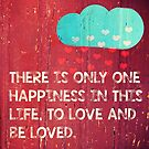 There is only one happiness in this life... by bsilvia
