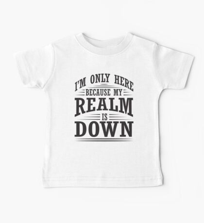 I'm only here because my realm is down Baby Tee