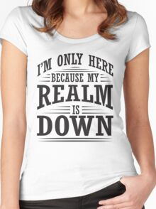 I'm only here because my realm is down Women's Fitted Scoop T-Shirt