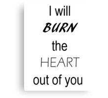 I will BURN the HEART out of you. BBC Sherlock Canvas Print