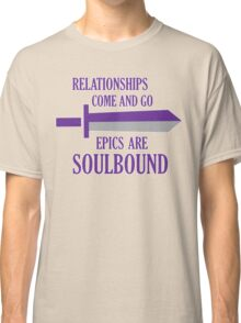 Relationships come and go. Epics are souldbound Classic T-Shirt