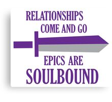 Relationships come and go. Epics are souldbound Canvas Print