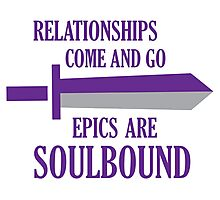 Relationships come and go. Epics are souldbound Photographic Print