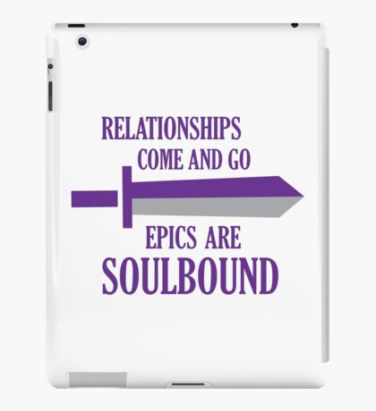 Relationships come and go. Epics are souldbound iPad Case/Skin