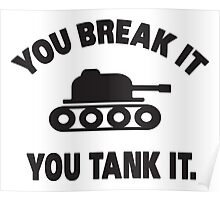 You break it, you tank it Poster