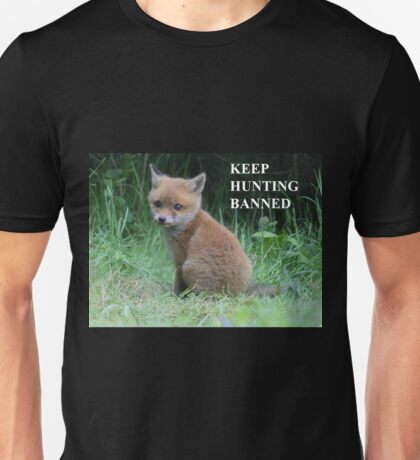 The Fox cub - keep hunting banned Unisex T-Shirt