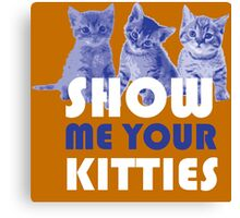 Show Me Your Kitties! Canvas Print