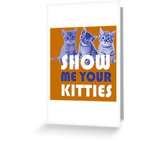 Show Me Your Kitties! Greeting Card
