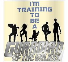 I'm Training to be a Guardian of the Galaxy Poster