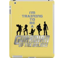 I'm Training to be a Guardian of the Galaxy iPad Case/Skin