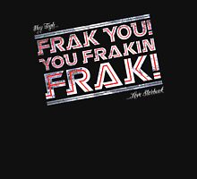 Frak you you frakin' frak! (Dear Tigh... Love Starbuck) Womens Fitted T-Shirt