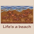 Life's a beach by goanna