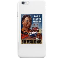 For A Secure Future Buy War Bonds -- WWII iPhone Case/Skin