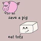 Save a Pig Eat tofu by Samitha Hess Edwards