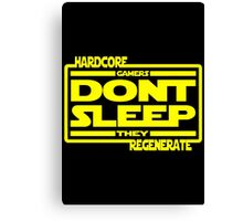 Hardcore Gamers Dont Sleep They Regenerate Canvas Print