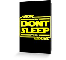 Hardcore Gamers Dont Sleep They Regenerate Greeting Card