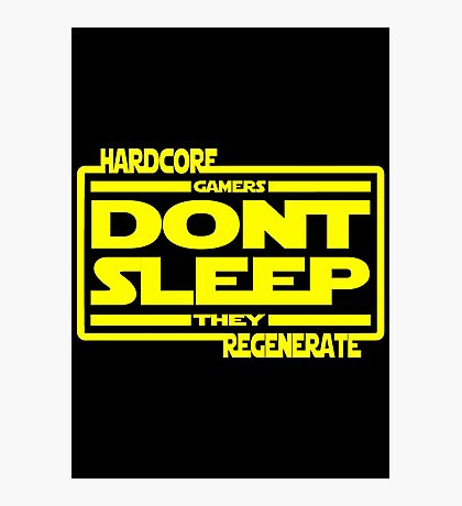 Hardcore Gamers Dont Sleep They Regenerate Photographic Print