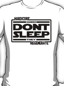 Hardcore Gamers Dont Sleep They Regenerate T-Shirt