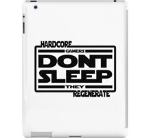 Hardcore Gamers Dont Sleep They Regenerate iPad Case/Skin
