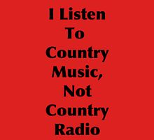 Country Music, Not Country Radio T-Shirt