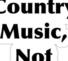 Country Music, Not Country Radio Sticker