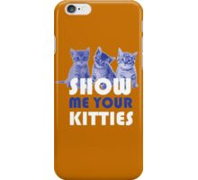 Show Me Your Kitties! iPhone Case/Skin