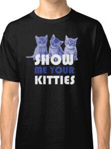 Show Me Your Kitties! Classic T-Shirt