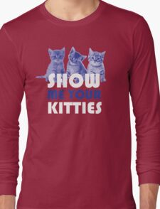 Show Me Your Kitties! Long Sleeve T-Shirt