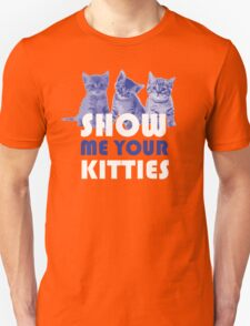 Show Me Your Kitties! T-Shirt