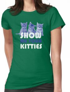 Show Me Your Kitties! Womens Fitted T-Shirt