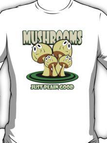 MUSHROOMS JUST PLAIN GOOD T-Shirt