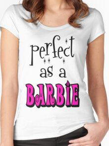 Perfect As A Barbie Women's Fitted Scoop T-Shirt