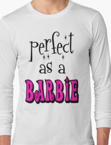 Perfect As A Barbie Long Sleeve T-Shirt