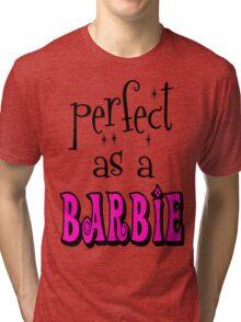 Perfect As A Barbie Tri-blend T-Shirt