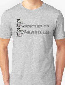 Addicted to Farmville T-Shirt