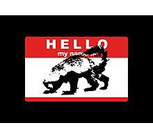 Hello My Name Is Honey Badger sticker Photographic Print
