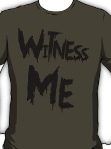 Witness Me T-Shirt