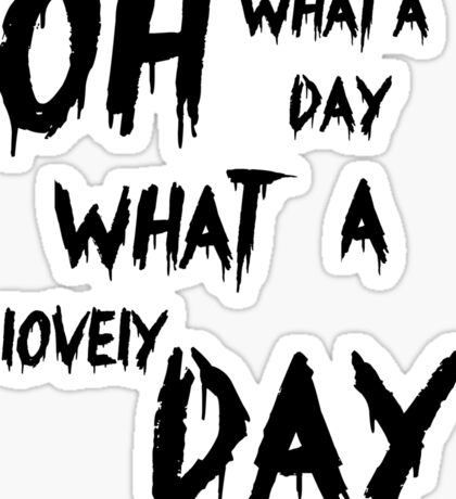 Oh, What a Lovely Day Sticker