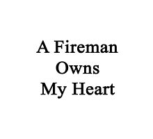 A Fireman Owns My Heart  by supernova23