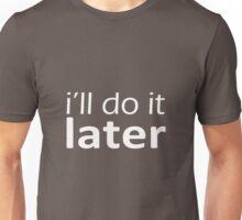 I'll do it later. Unisex T-Shirt