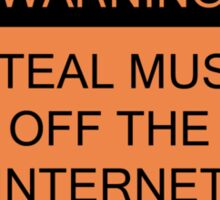 Warning- I Steal Music Off The Internet Sticker