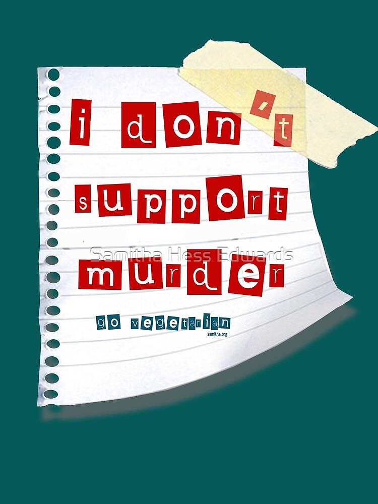 I don't support murder by Samitha Hess Edwards
