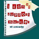 I don't support murder by Samitha Hess Edwards