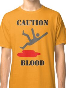 Caution: Blood Classic T-Shirt